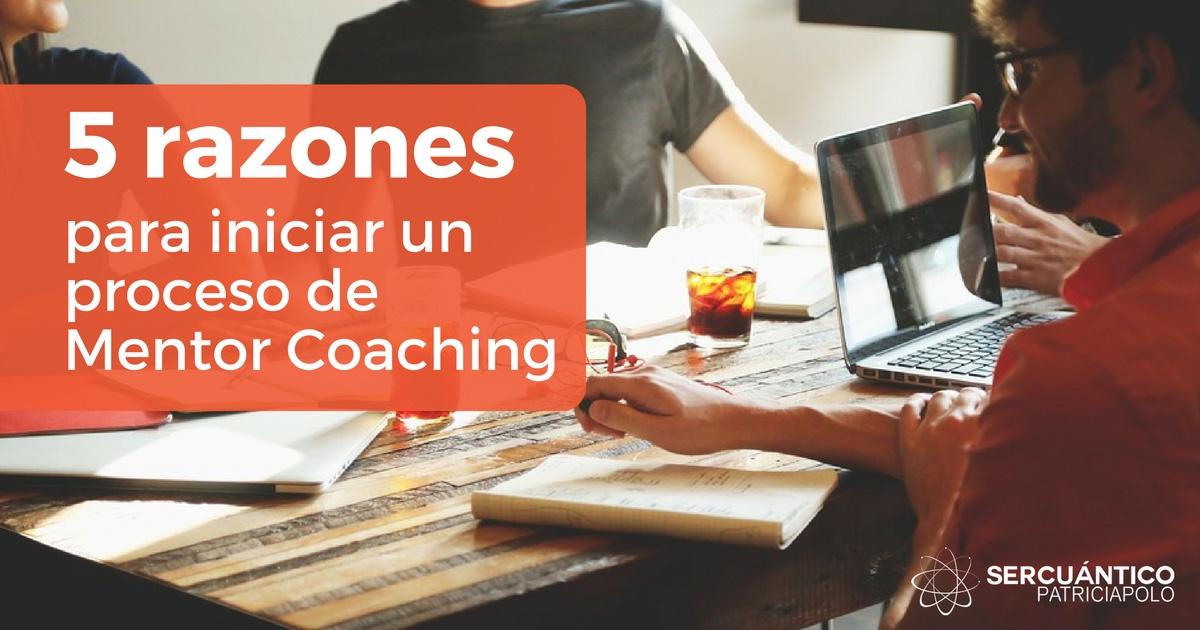 5 Razones Para Iniciar Un Proceso De Mentor Coaching